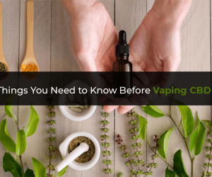 8 Things You Need to Know Before Vaping CBD Oil