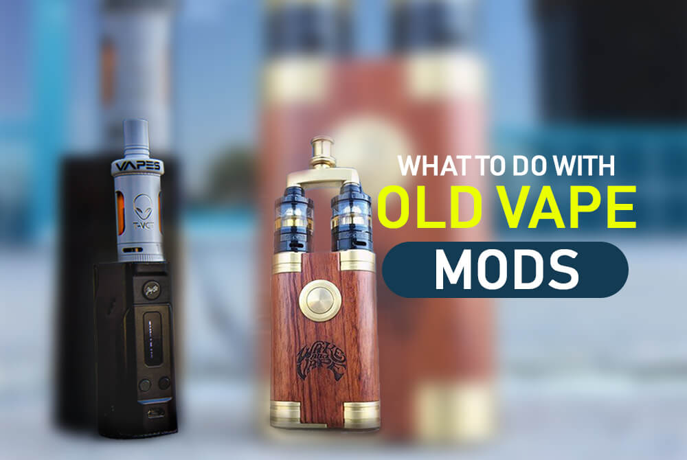 what to do with old vape mods